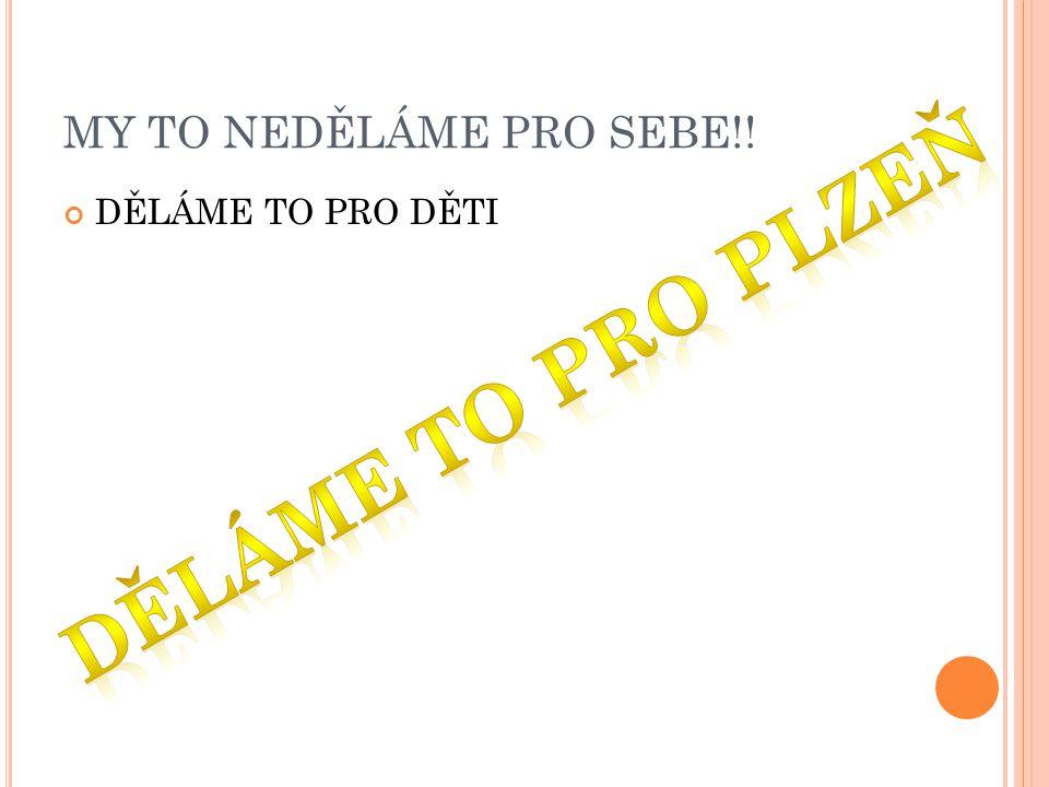 MY TO NEDĚLÁME PRO SEBE!! DĚLÁME TO PRO DĚTI