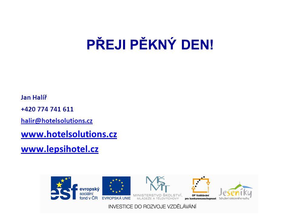 PŘEJI PĚKNÝ DEN! Jan Halíř +420 774 741 611 halir@hotelsolutions.cz www.hotelsolutions.cz www.lepsihotel.cz