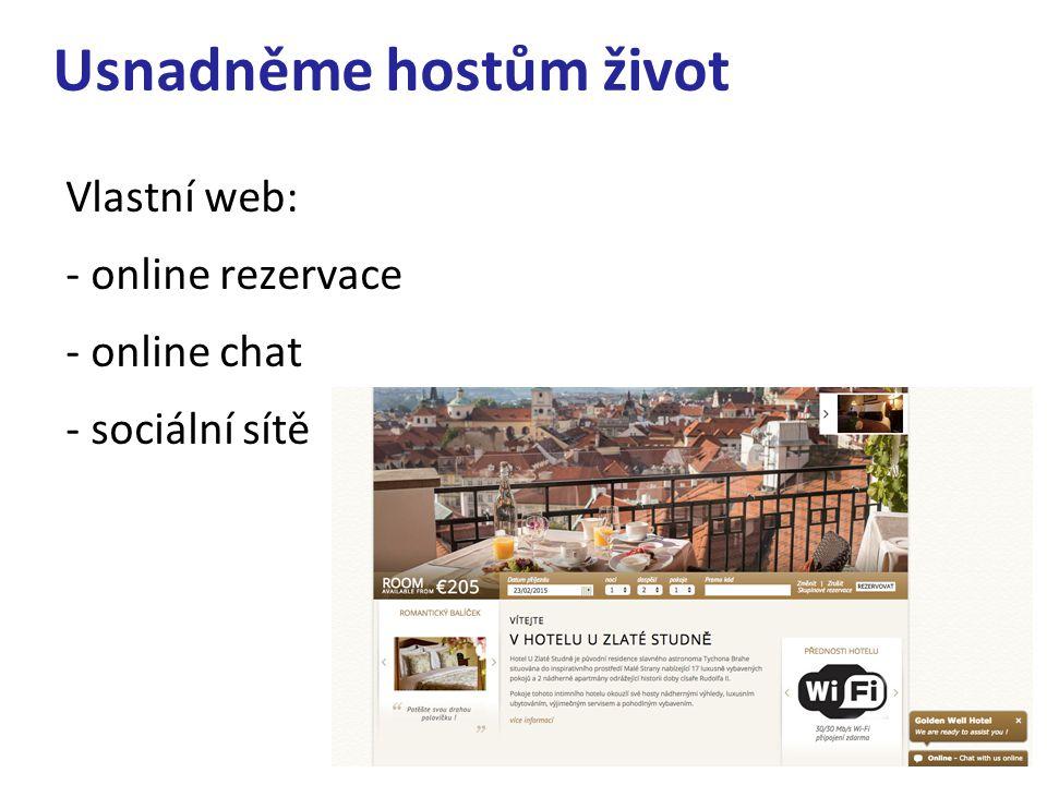Usnadněme hostům život Vlastní web: - online rezervace - online chat - sociální sítě