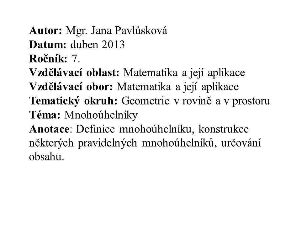 Autor: Mgr. Jana Pavlůsková Datum: duben 2013 Ročník: 7. Vzdělávací oblast: Matematika a její aplikace Vzdělávací obor: Matematika a její aplikace Tem