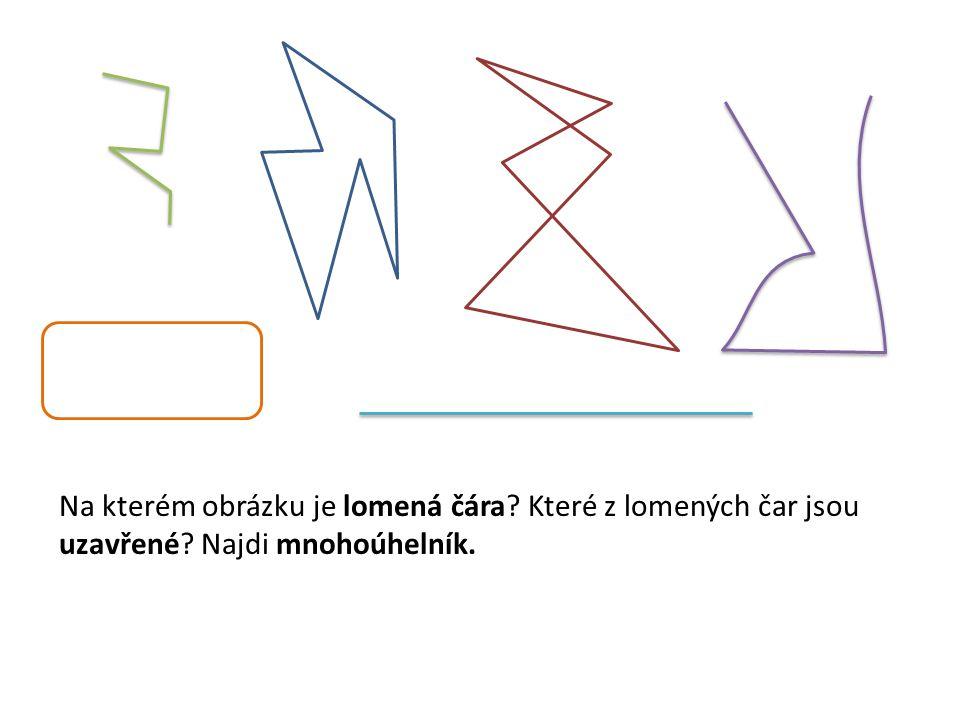 Na kterém obrázku je lomená čára? Které z lomených čar jsou uzavřené? Najdi mnohoúhelník.