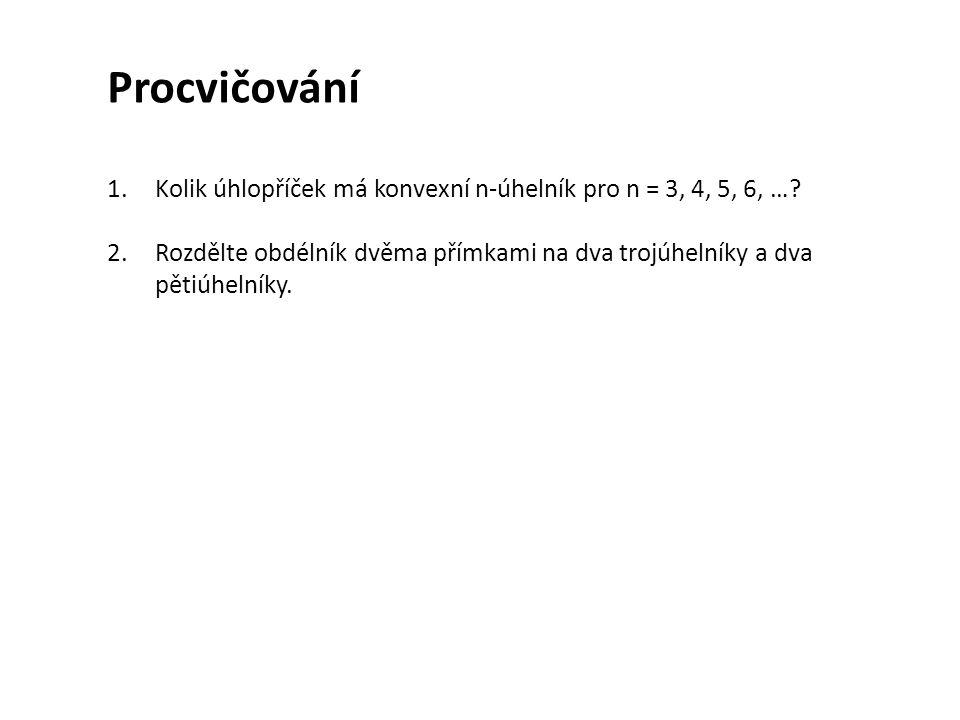 Procvičování 1.Kolik úhlopříček má konvexní n-úhelník pro n = 3, 4, 5, 6, …? 2.Rozdělte obdélník dvěma přímkami na dva trojúhelníky a dva pětiúhelníky