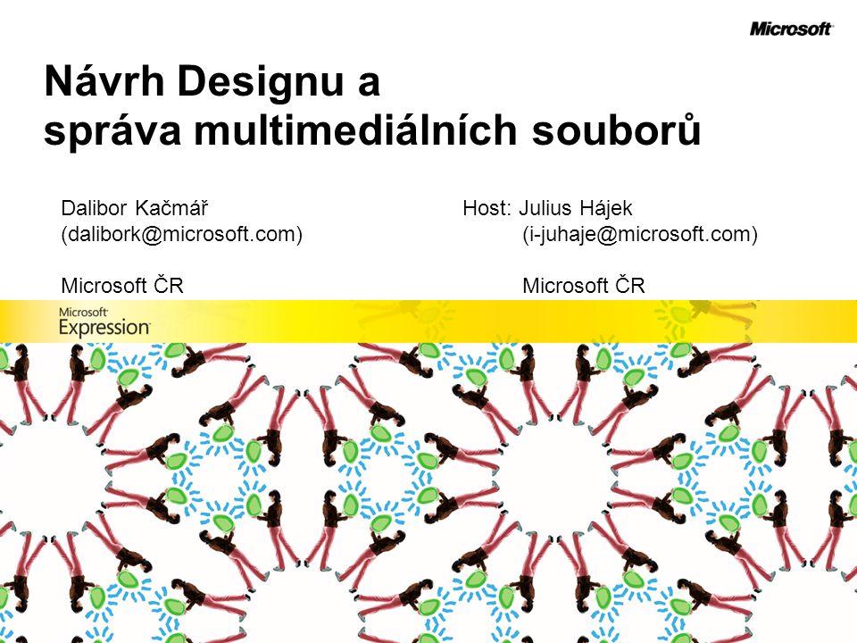 Návrh Designu a správa multimediálních souborů Dalibor Kačmář (dalibork@microsoft.com) Microsoft ČR Host: Julius Hájek (i-juhaje@microsoft.com) Micros