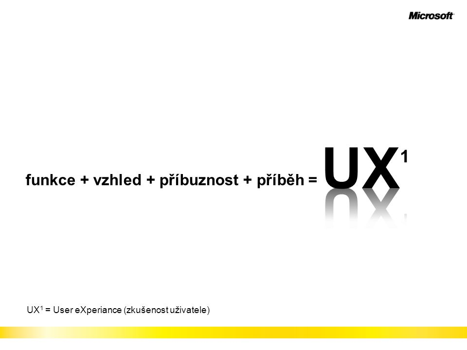 funkce + vzhled + příbuznost + příběh = UX 1 = User eXperiance (zkušenost uživatele)