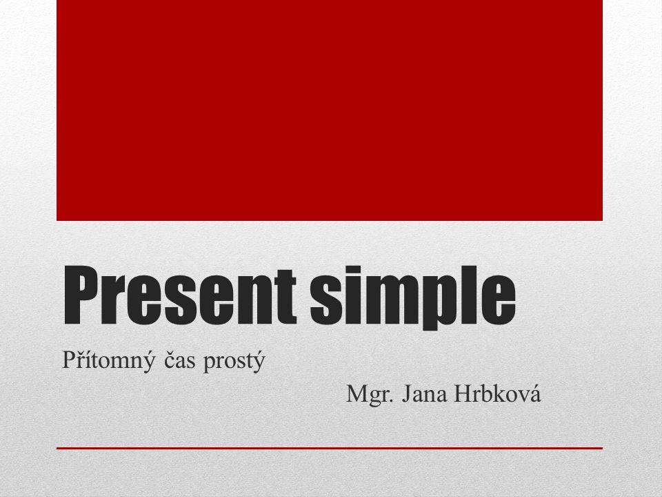 Present simple Přítomný čas prostý Mgr. Jana Hrbková