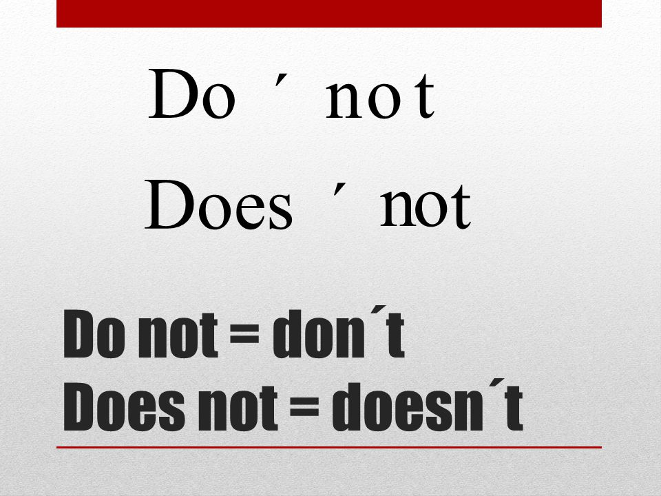 Donot ´ Does no t ´ Do not = don´t Does not = doesn´t