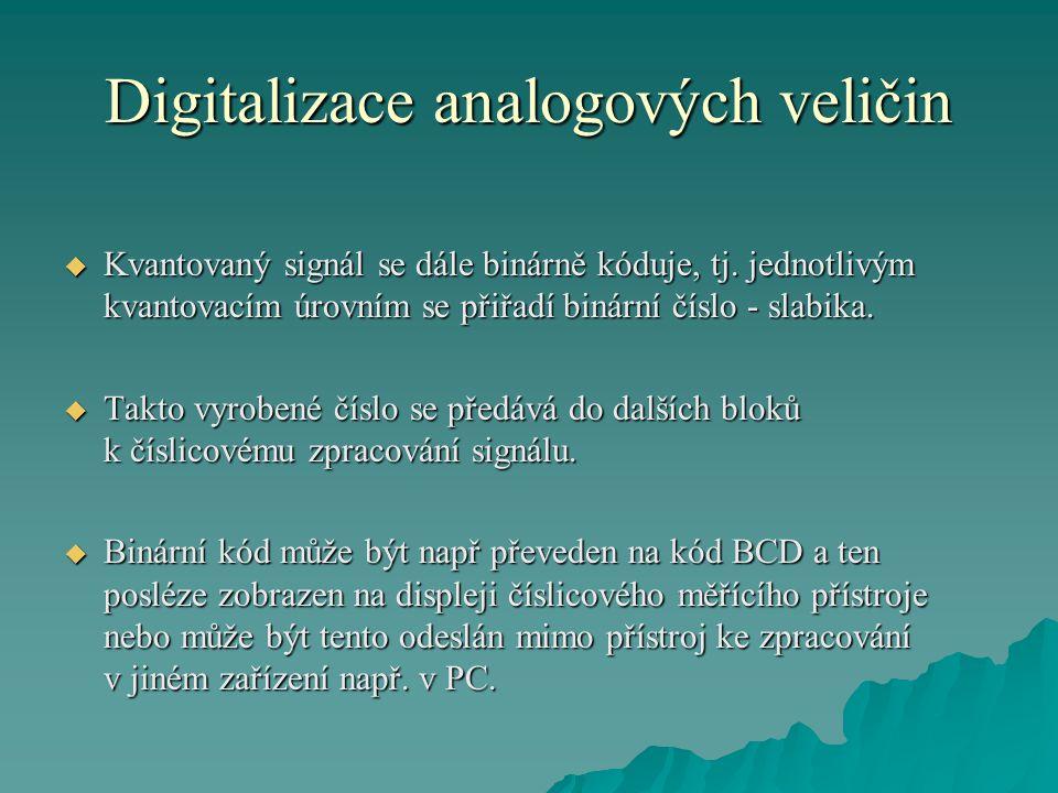 Digitalizace analogových veličin  Kvantovaný signál se dále binárně kóduje, tj.