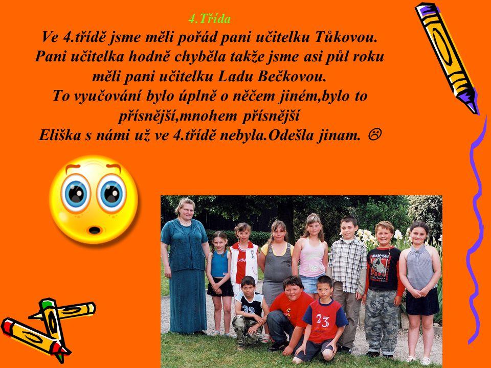 5.Třída Nastala opět změna učitelky.Naší třídní učitelkou byla paní učitelka Jitka Zdražilová.