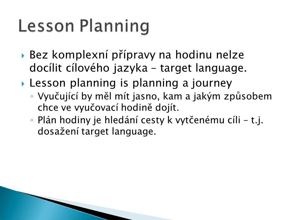  Bez komplexní přípravy na hodinu nelze docílit cílového jazyka – target language.