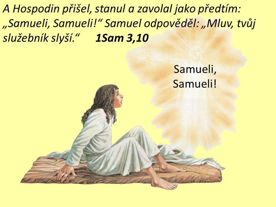 """A znovu, potřetí, zavolal Hospodin Samuela. On vstal, šel k Élímu a řekl: """"Tu jsem, volal jsi mě."""" Tu Élí pochopil, že mládence volá Hospodin. 1Sam 3,"""