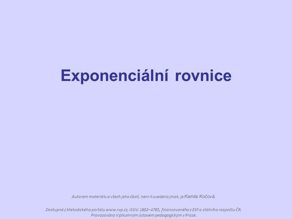 Exponenciální rovnice Autorem materiálu a všech jeho částí, není-li uvedeno jinak, je Kamila Kočová. Dostupné z Metodického portálu www.rvp.cz, ISSN: