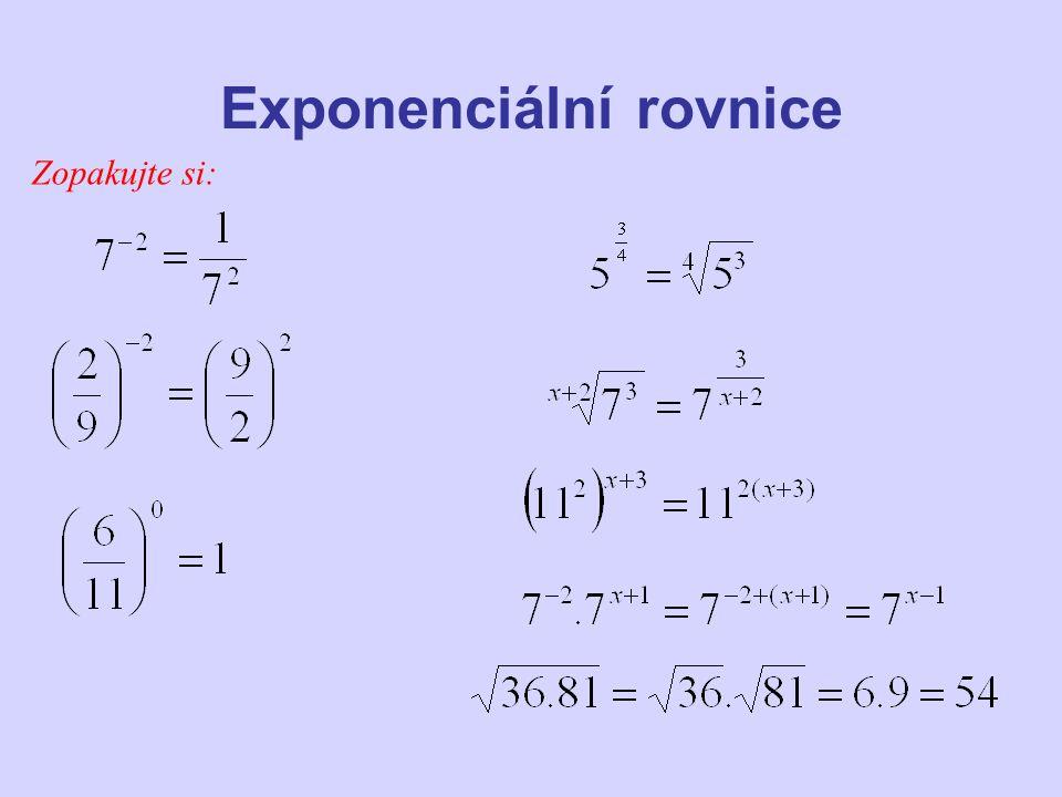 Exponenciální rovnice Exponenciální rovnice jsou rovnice, ve kterých se vyskytují mocniny s neznámou v exponentu.