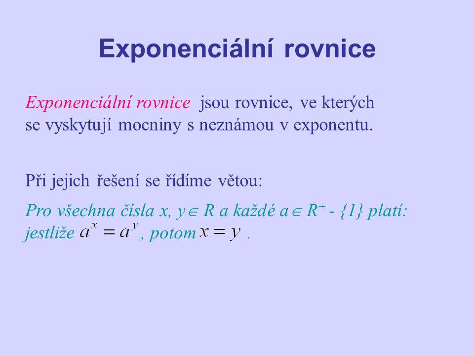 Exponenciální rovnice Exponenciální rovnice jsou rovnice, ve kterých se vyskytují mocniny s neznámou v exponentu. Při jejich řešení se řídíme větou: P