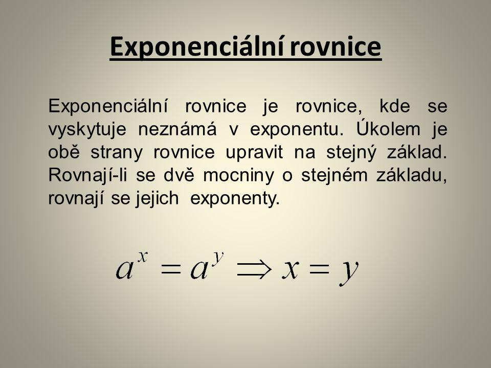 Exponenciální rovnice Exponenciální rovnice je rovnice, kde se vyskytuje neznámá v exponentu.
