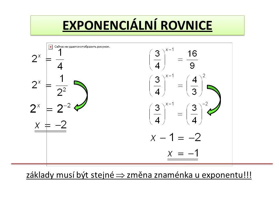 základy musí být stejné  změna znaménka u exponentu!!!