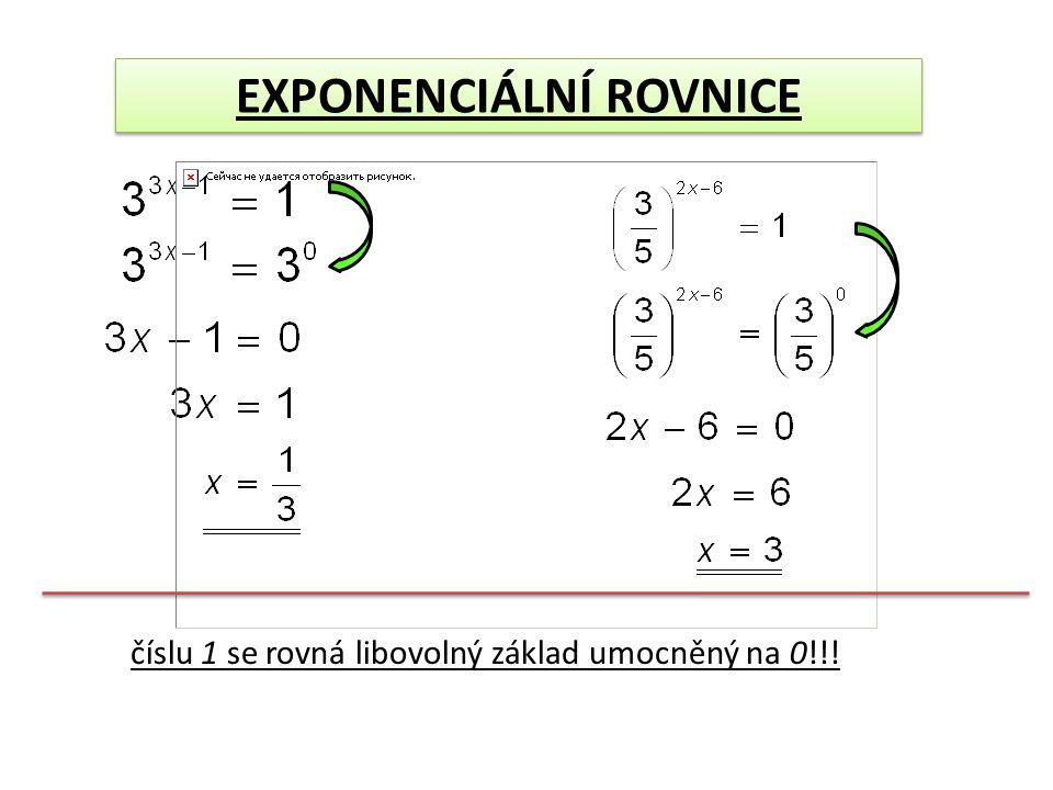 EXPONENCIÁLNÍ ROVNICE číslu 1 se rovná libovolný základ umocněný na 0!!!