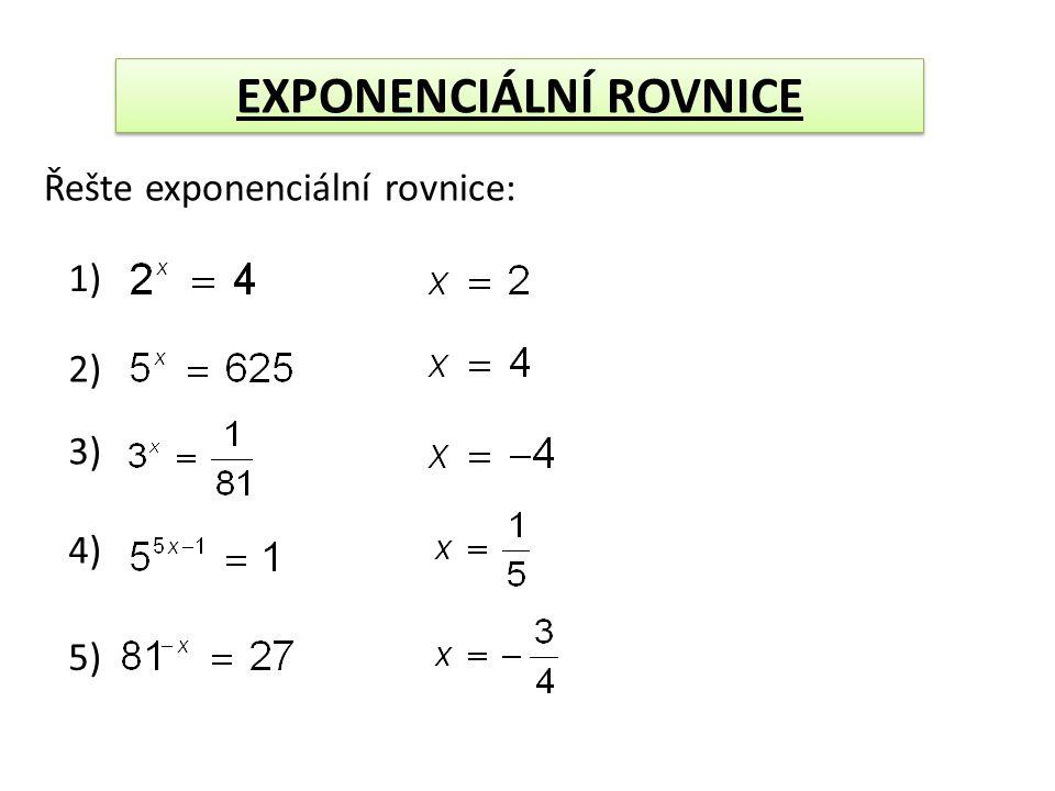 EXPONENCIÁLNÍ ROVNICE Řešte exponenciální rovnice: 6) 7) 8) 9) 10)
