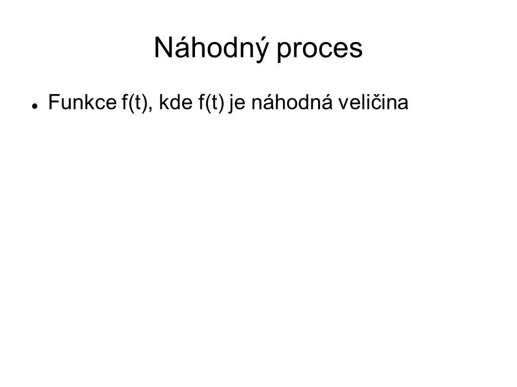 Náhodný proces Funkce f(t), kde f(t) je náhodná veličina