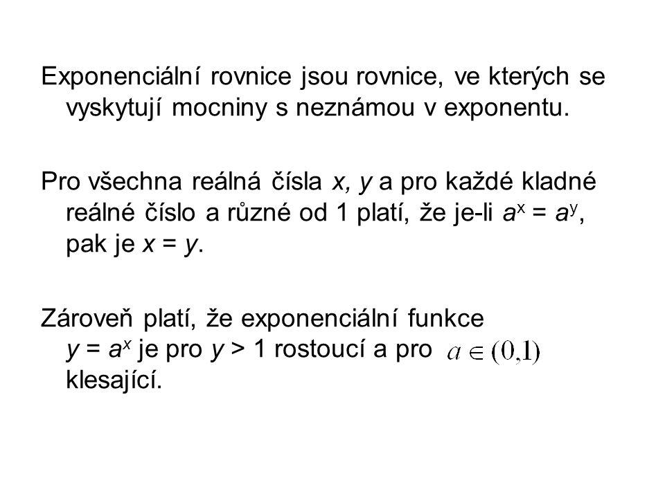 Exponenciální rovnice jsou rovnice, ve kterých se vyskytují mocniny s neznámou v exponentu.