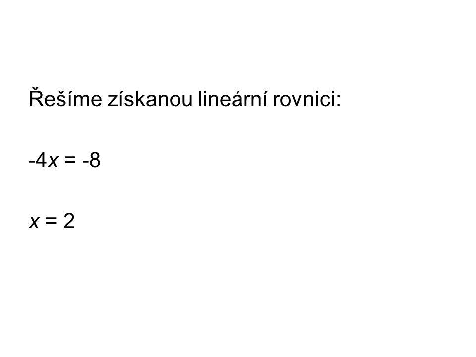Řešíme získanou lineární rovnici: -4x = -8 x = 2