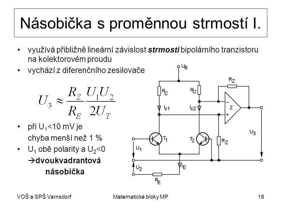 VOŠ a SPŠ VarnsdorfMatematické bloky MP16 Násobička s proměnnou strmostí I. využívá přibližně lineární závislost strmosti bipolárního tranzistoru na k