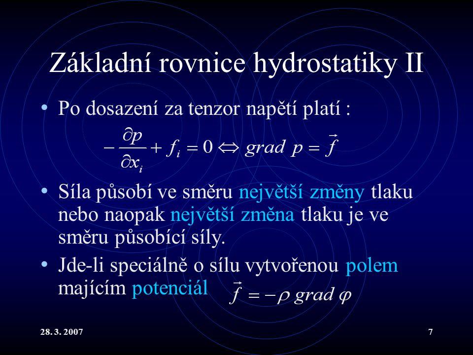 28. 3. 20077 Základní rovnice hydrostatiky II Po dosazení za tenzor napětí platí : Síla působí ve směru největší změny tlaku nebo naopak největší změn