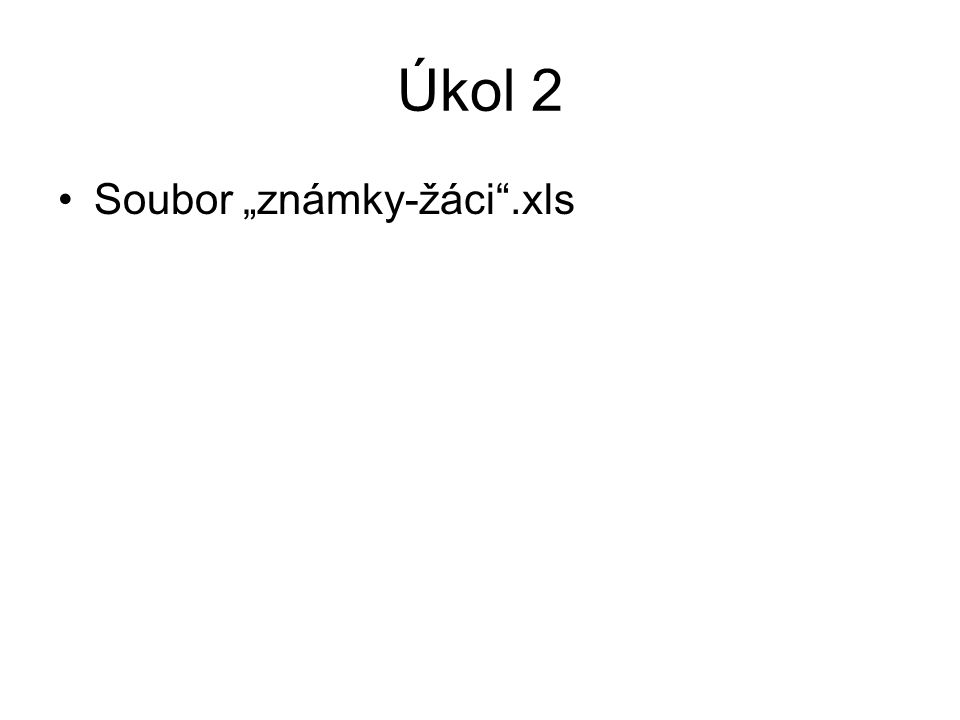"""Úkol 2 Soubor """"známky-žáci"""".xls"""