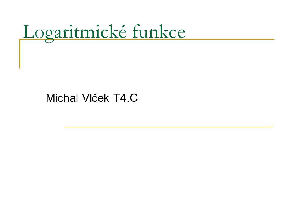 Logaritmické funkce Michal Vlček T4.C