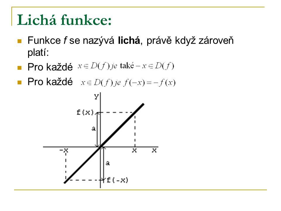 Lichá funkce: Funkce f se nazývá lichá, právě když zároveň platí: Pro každé