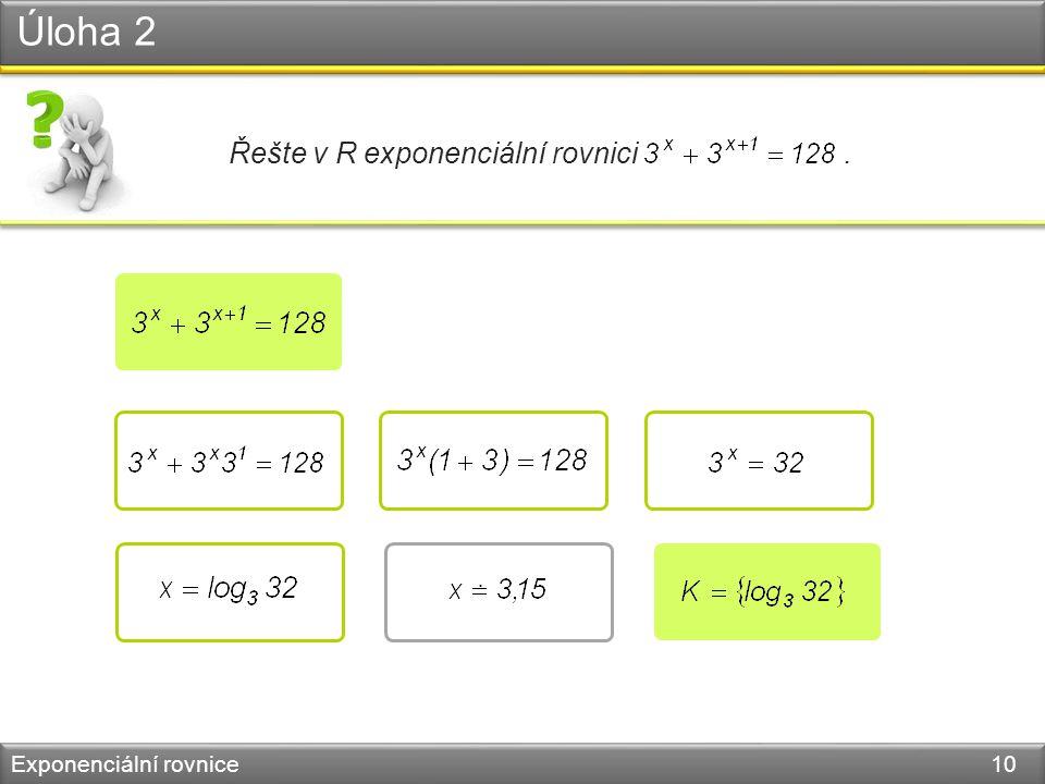 Úloha 2 Exponenciální rovnice 10 Řešte v R exponenciální rovnici.