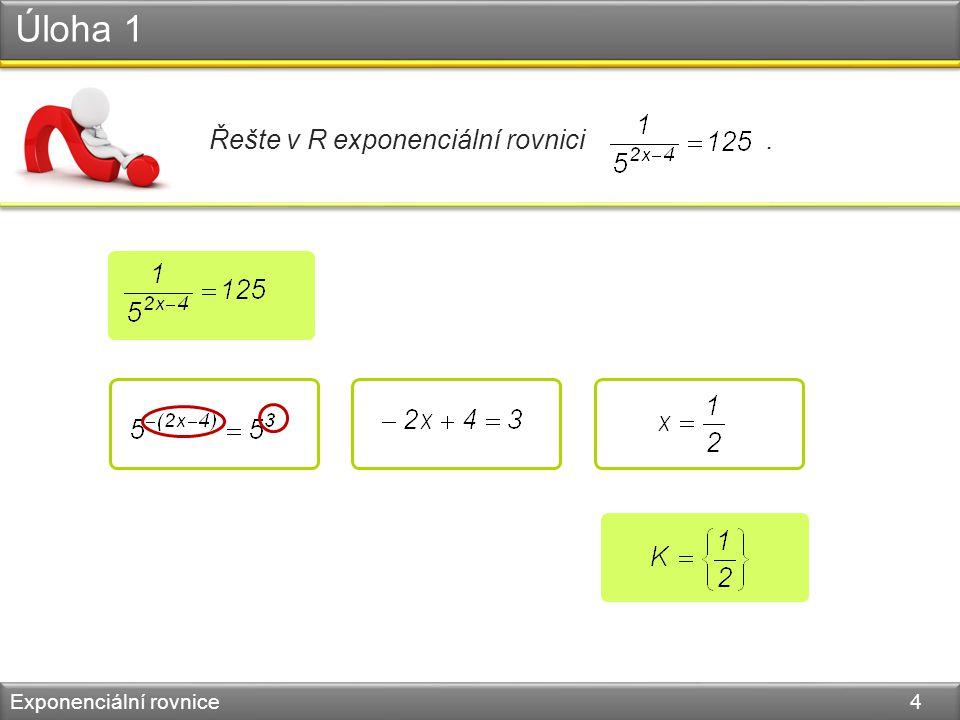 Exponenciální rovnice - elementární Exponenciální rovnice 5  levá nebo pravá strana rovnice je tvořena součtem mocnin  vhodným vytknutím a úpravou na společný základ rovnici převedeme opět na tvar...můžeme podle způsobu řešení rozdělit do čtyř skupin: 2.