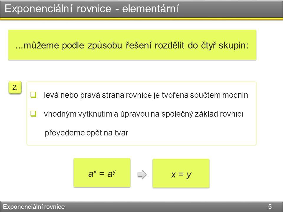 Exponenciální rovnice - elementární Exponenciální rovnice 5  levá nebo pravá strana rovnice je tvořena součtem mocnin  vhodným vytknutím a úpravou n
