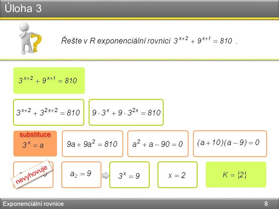 Exponenciální rovnice – řešené logaritmováním Exponenciální rovnice 9  nelze použít žádný z předchozích postupů  lze upravit na vhodný tvar a logaritmovat 4.