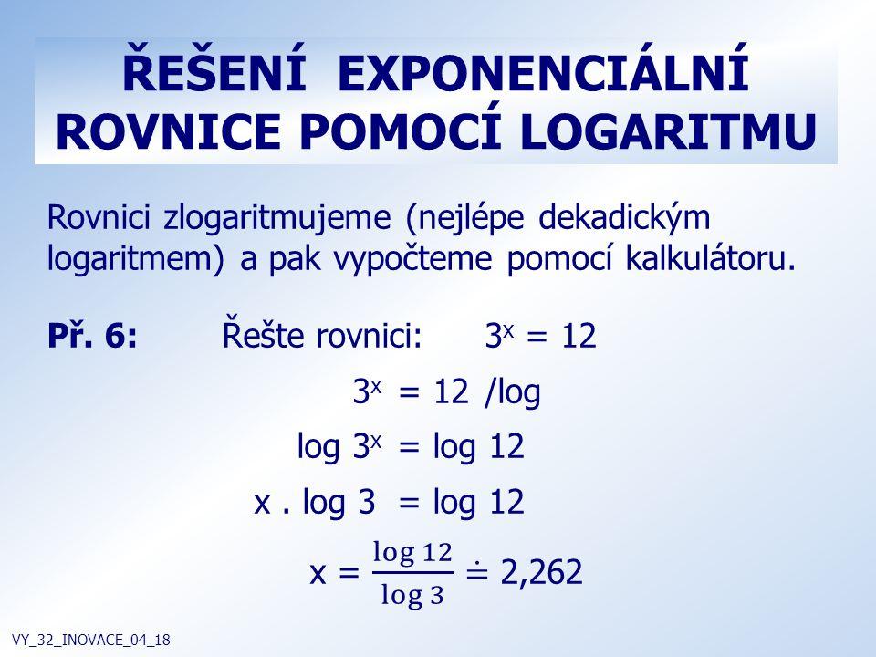 ŘEŠENÍ EXPONENCIÁLNÍ ROVNICE POMOCÍ LOGARITMU VY_32_INOVACE_04_18