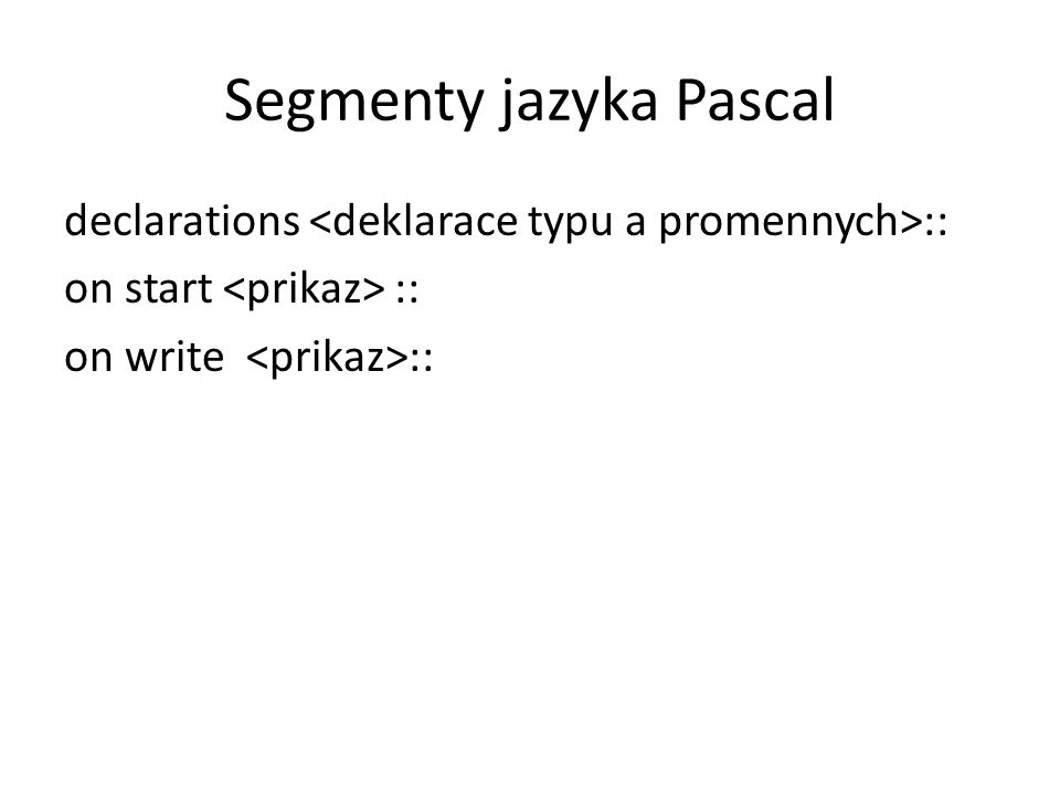 Segmenty jazyka Pascal declarations :: on start :: on write ::