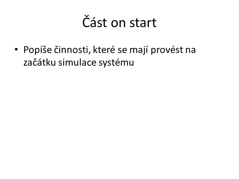 Část on start Popíše činnosti, které se mají provést na začátku simulace systému