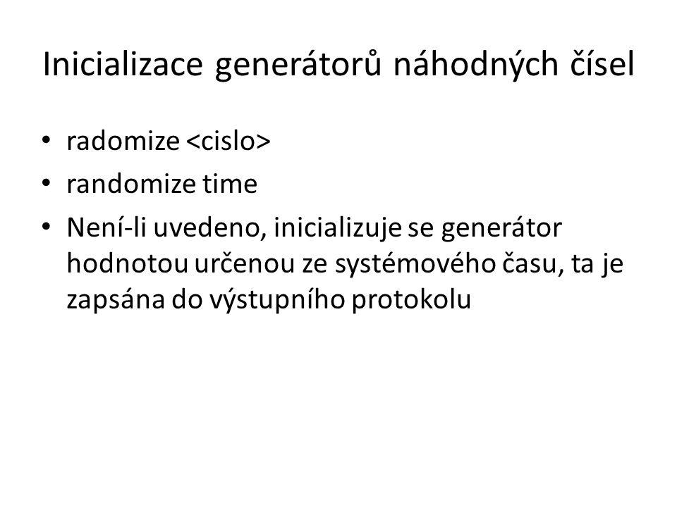 Inicializace generátorů náhodných čísel radomize randomize time Není-li uvedeno, inicializuje se generátor hodnotou určenou ze systémového času, ta je zapsána do výstupního protokolu