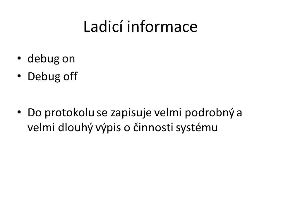 Ladicí informace debug on Debug off Do protokolu se zapisuje velmi podrobný a velmi dlouhý výpis o činnosti systému