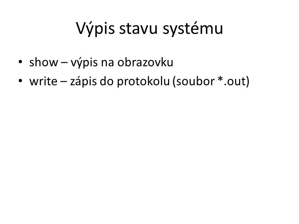 Výpis stavu systému show – výpis na obrazovku write – zápis do protokolu (soubor *.out)
