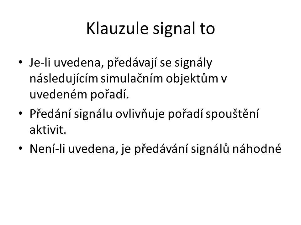 Klauzule signal to Je-li uvedena, předávají se signály následujícím simulačním objektům v uvedeném pořadí. Předání signálu ovlivňuje pořadí spouštění