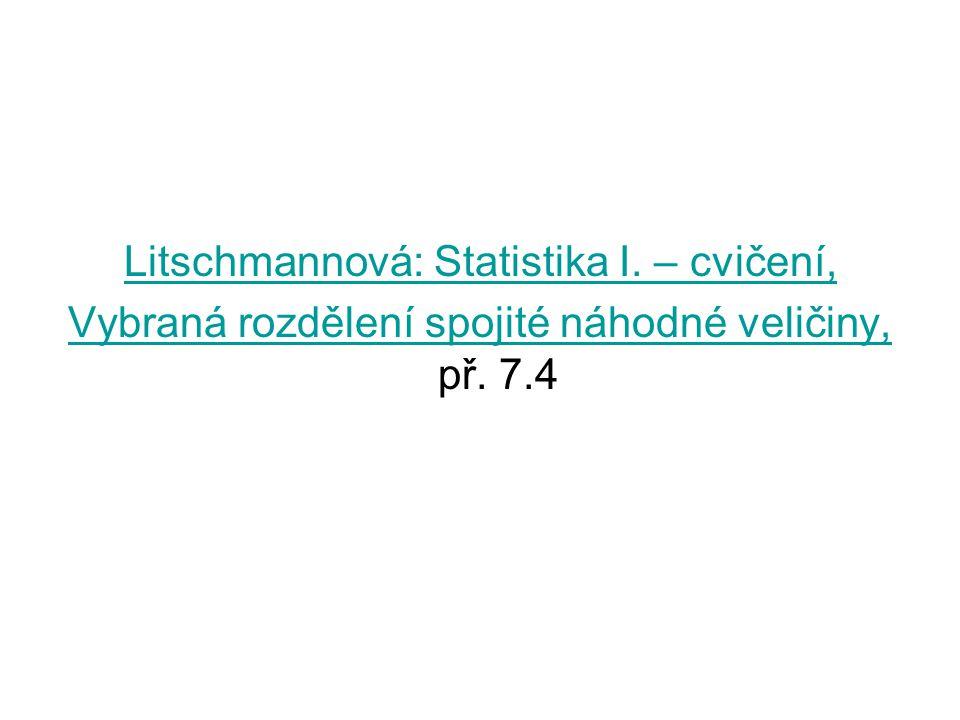 Litschmannová: Statistika I. – cvičení, Vybraná rozdělení spojité náhodné veličiny, Vybraná rozdělení spojité náhodné veličiny, př. 7.4