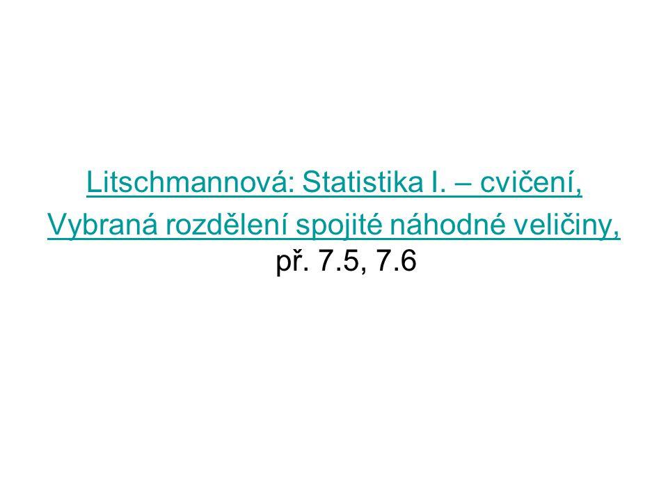 Litschmannová: Statistika I. – cvičení, Vybraná rozdělení spojité náhodné veličiny, Vybraná rozdělení spojité náhodné veličiny, př. 7.5, 7.6