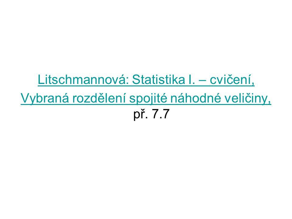 Litschmannová: Statistika I. – cvičení, Vybraná rozdělení spojité náhodné veličiny, Vybraná rozdělení spojité náhodné veličiny, př. 7.7