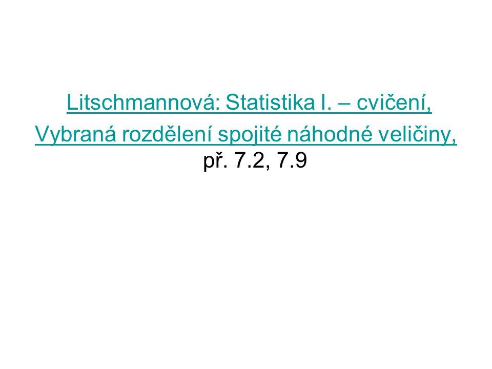Litschmannová: Statistika I. – cvičení, Vybraná rozdělení spojité náhodné veličiny, Vybraná rozdělení spojité náhodné veličiny, př. 7.2, 7.9