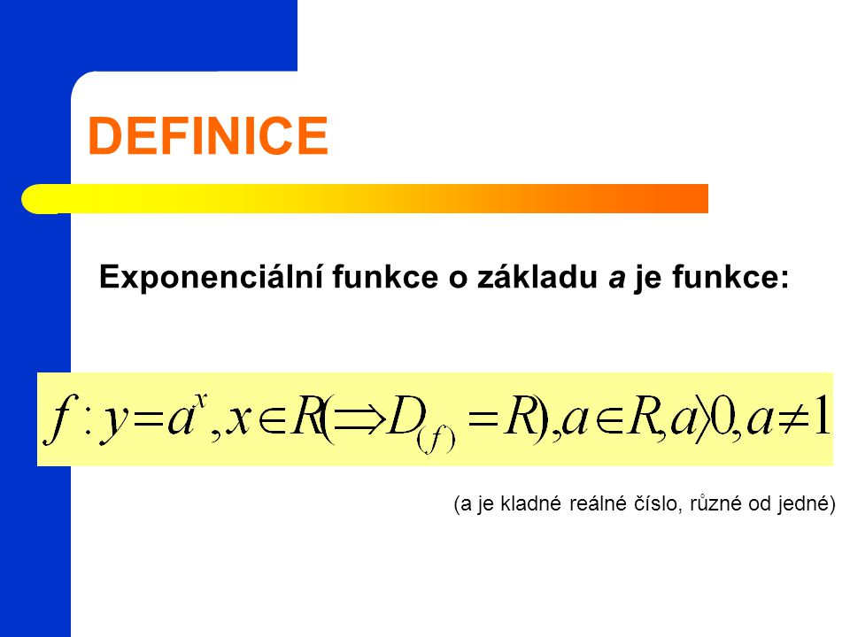 DEFINICE Exponenciální funkce o základu a je funkce: (a je kladné reálné číslo, různé od jedné)