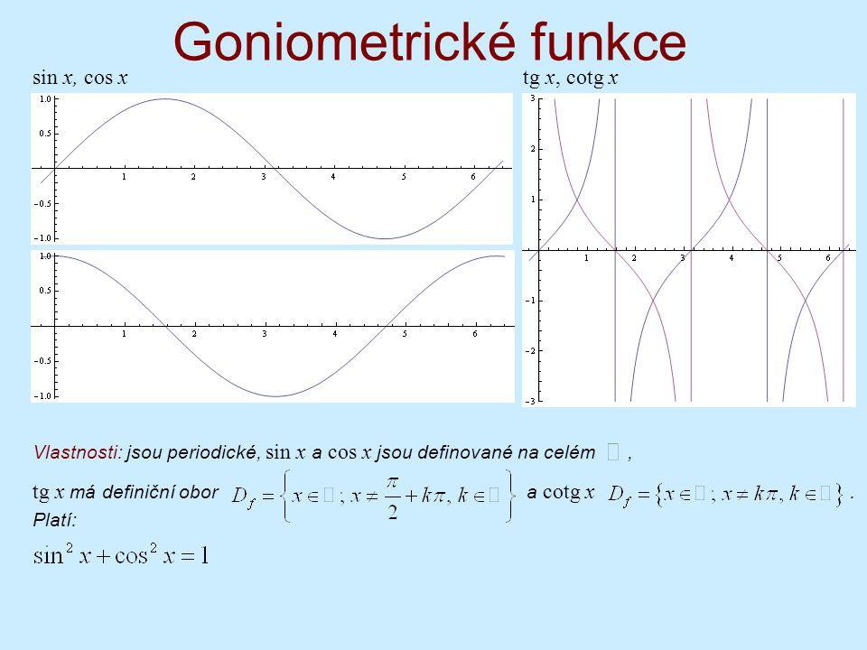 Goniometrické funkce sin x, cos x tg x, cotg x Vlastnosti: jsou periodické, sin x a cos x jsou definované na celém, tg x má definiční obor a cotg x. P