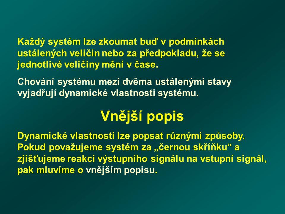 Každý systém lze zkoumat buď v podmínkách ustálených veličin nebo za předpokladu, že se jednotlivé veličiny mění v čase. Chování systému mezi dvěma us