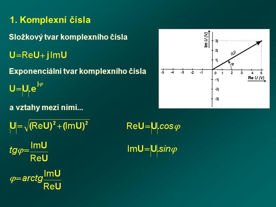 1. Komplexní čísla Složkový tvar komplexního čísla Exponenciální tvar komplexního čísla a vztahy mezi nimi...