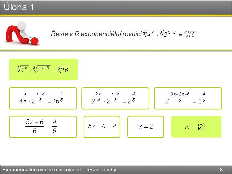 Úloha 1 Exponenciální rovnice a nerovnice – řešené úlohy 3 Řešte v R exponenciální rovnici.