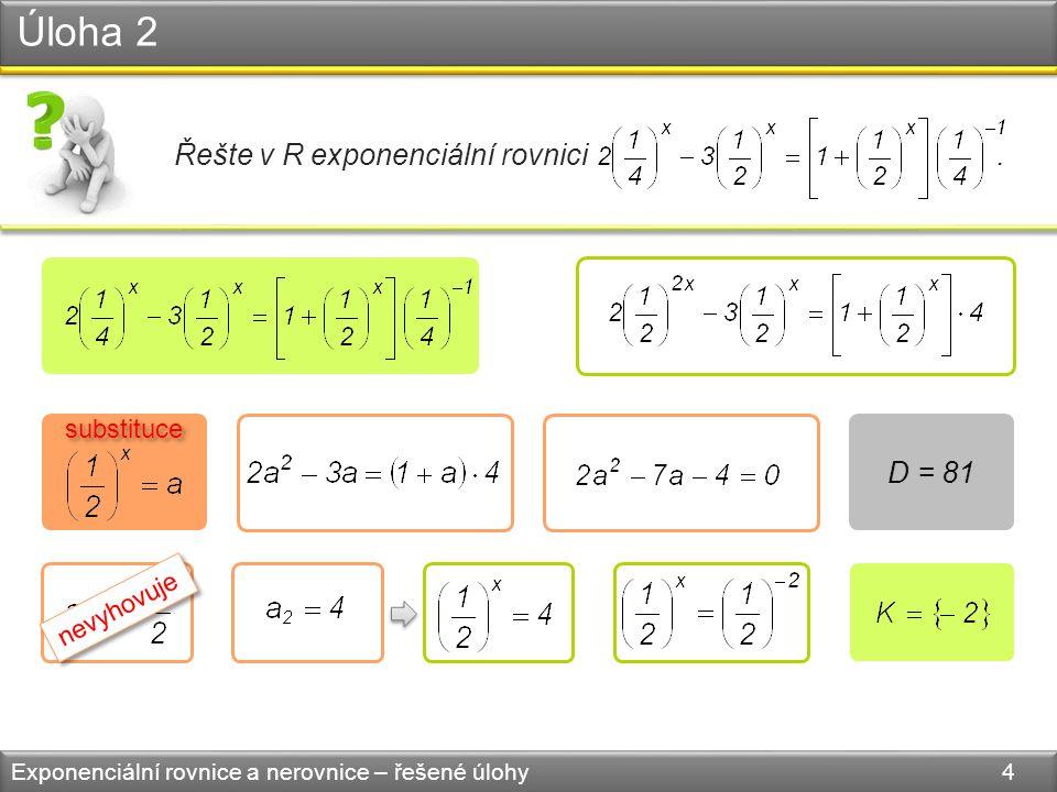 Úloha 2 Exponenciální rovnice a nerovnice – řešené úlohy 4 Řešte v R exponenciální rovnici.